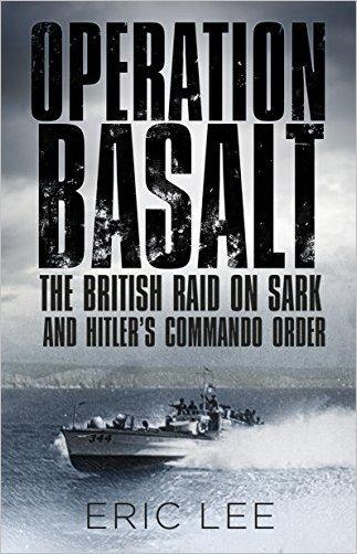 Operation Basalt The British Raid on Sark and Hitler's Commando Order