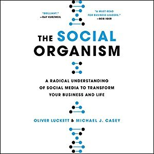 The Social Organism: A Radical Understanding of Social Media to Transform Your Business and Life [Audiobook]