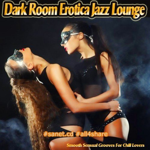 VA - Dark Room Erotica Jazz Lounge Smooth Sensual Grooves for Chill Lovers (2017)