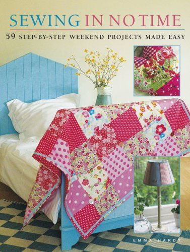 Sewing in No Time 50 Step-by-step Weekend Projects Made Easy