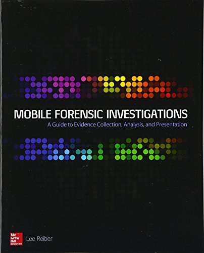 Mobile Forensic Investigations A Guide to Evidence Collection, Analysis, and Presentation!
