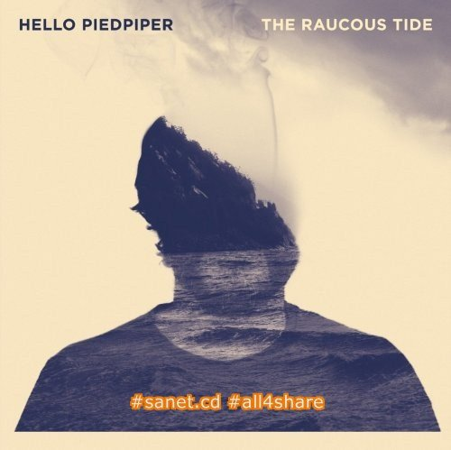 Hello Piedpiper - The Raucous Tide (2017)