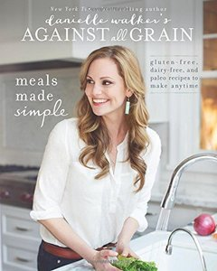 Danielle Walker's Against All Grain Meals Made Simple
