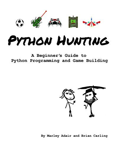Python Hunting A beginner's guide to programming and game building in Python for teens, tweens and newbies