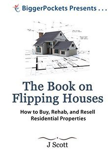 The Book on Flipping Houses How to Buy, Rehab, and Resell Residential Properties!