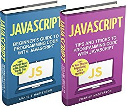 JavaScript 2 Books in 1 Beginner's Guide + Tips and Tricks to Programming Code with JavaScript