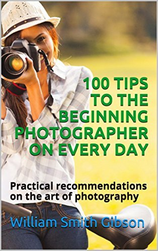 100 TIPS TO THE BEGINNING PHOTOGRAPHER ON EVERY DAY