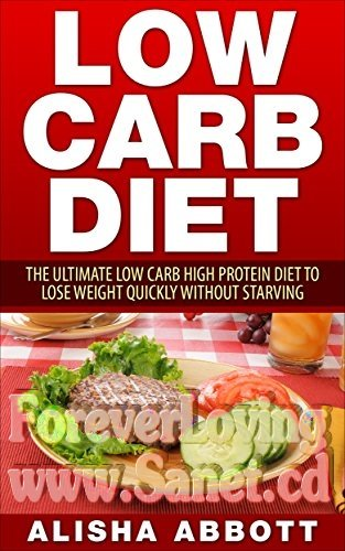 Low Carb The Ultimate Low Carb High Protein Diet To Lose Your Weight Quickly without Starving
