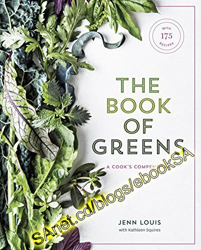 The Book of Greens A Cook's Compendium of 40 Varieties, from Arugula to Watercress, with More Than 175 Recipes