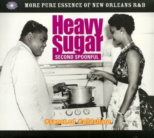 VA - Heavy Sugar Second Spoonful ~ More Pure Essence Of New Orleans R&B (2011)