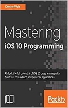 Mastering iOS 10 Programming Swift 3 Programming Guide