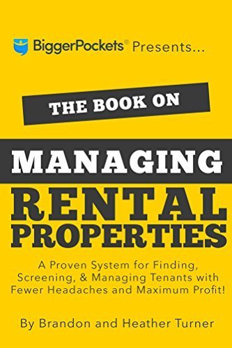 The Book on Managing Rental Properties: A Proven System for Finding, Screening, and Managing Tenants with Fewer Headaches and