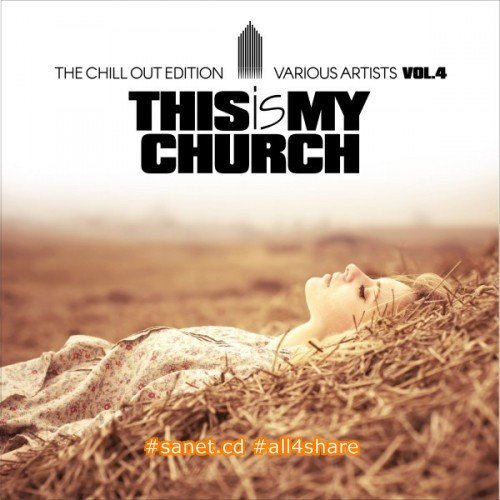 VA - This Is My Church Vol.4 The Chill out Edition (2017)