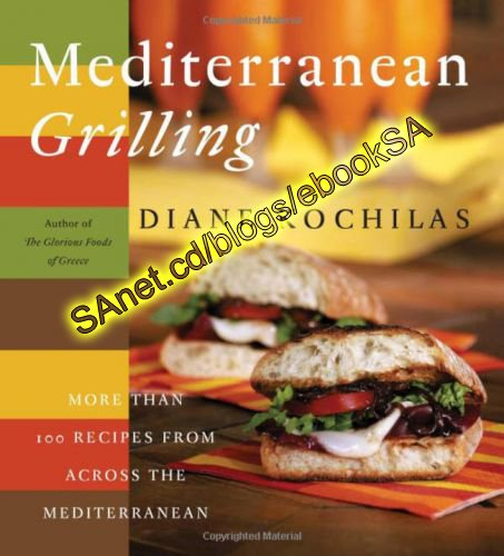 Mediterranean Grilling: More Than 100 Recipes from Across the Mediterranean (PDF)
