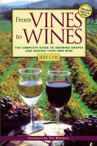 From Vines to Wines: The Complete Guide to Growing Grapes and Making Your Own Wine!