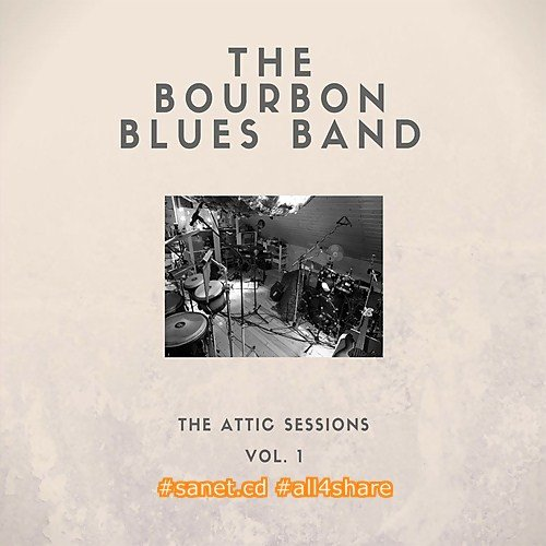 The Bourbon Blues Band - The Attic Sessions Vol. 1 (2016)