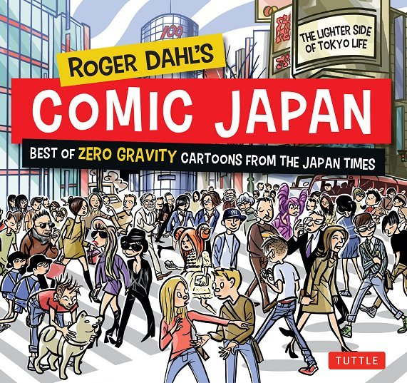 Roger Dahl's Comic Japan Best of Zero Gravity Cartoons from The Japan Times-The Lighter Side of Tokyo Life!