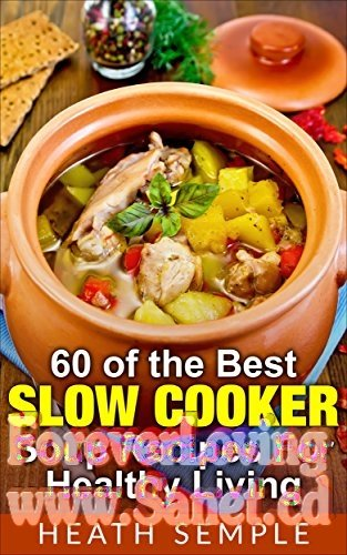 60 of the Best Slow Cooker Soup Recipes for Healthy Living