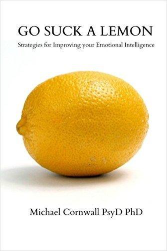 Go Suck a Lemon Strategies for Improving Your Emotional Intelligence