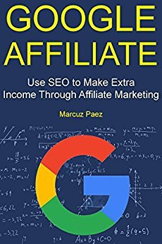 Google Affiliate: Use SEO to Make Extra Income Through Affiliate Marketing