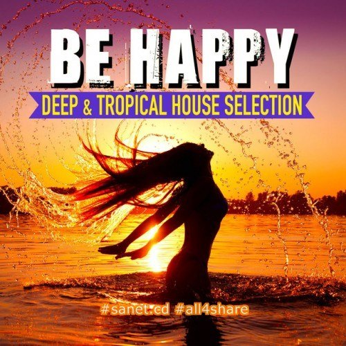 VA - Be Happy Vol.2 Deep & Tropical House Selection (2017)