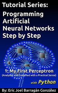1 My First Perceptron with Python Analyzed and Explained with a Practical Sense!