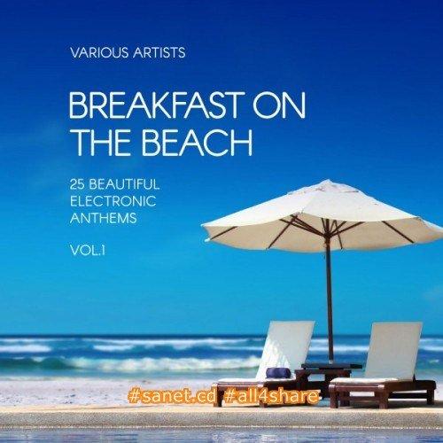 VA - Breakfast on the Beach 25 Beautiful Electronic Anthems Vol.1 (2017)