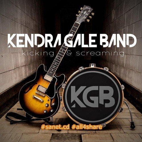 Kendra Gale Band - Kicking & Screaming (2017)