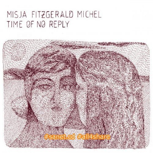 Misja Fitzgerald Michel - Time Of No Reply (2012) FLAC