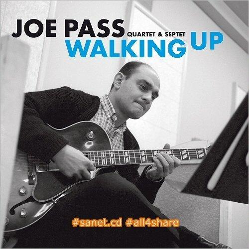 Joe Pass Quartet & Septet - Walking Up Early Recordings (2017)
