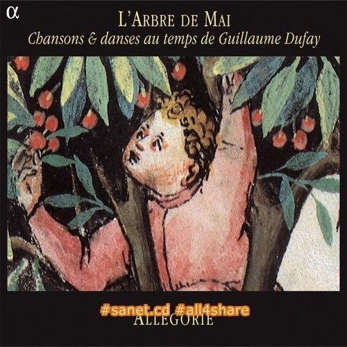 Allegorie - L'Arbre de Mai Chansons & dances au temps de Guillaume Dufay (2004)