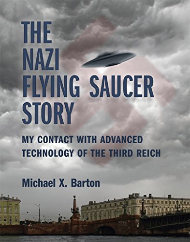 The Nazi Flying Saucer Story My Contact With Advanced Technology of the Third Reich