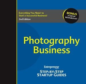Photography Business: Entrepreneur's Step-by-step Startup Guide, 2nd Edition