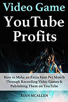 Video-Game YouTube Profits: How to Make an Extra $300 Per Month Through Recording Video Games
