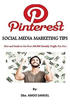 PINTEREST SOCIAL MEDIA MARKETING TIPS: How and Guide to Get Over 200,000 Monthly Traffic