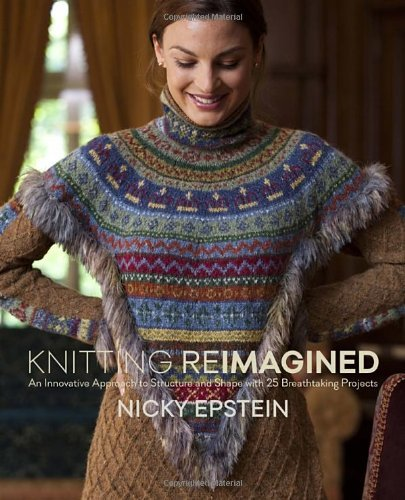 Knitting Reimagined An Innovative Approach to Structure and Shape with 25 Breathtaking Projects!