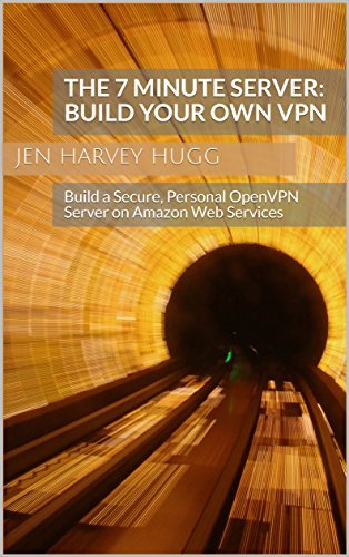 The 7 Minute Server: Build Your Own VPN: Build a Secure, Personal OpenVPN Server on Amazon Web Services