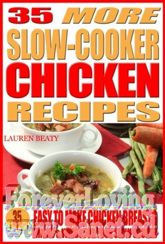 35 More Slow Cooker Chicken Recipes Healthy, Easy to Make Chicken Breasts, Thighs, Wings for Your Sow Cooker