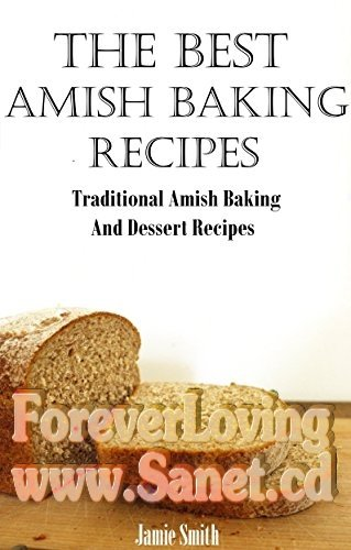 The Best Amish Baking Recipes Traditional Amish Baking And Dessert Recipes