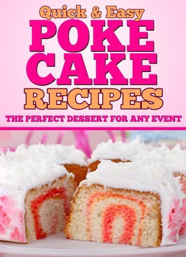 Poke Cake Recipes: The Perfect Dessert for any Event