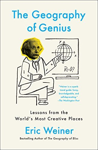 The Geography of Genius Lessons from the World's Most Creative Places