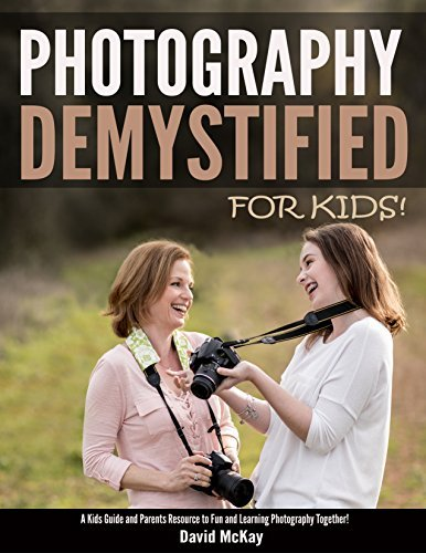 Photography Demystified - For Kids! A Kids Guide and Parents Resource for Fun and Learning Photography Together!