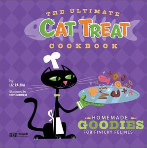 The Ultimate Cat Treat Cookbook Homemade Goodies for Finicky Felines!