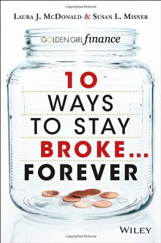 10 Ways to Stay Broke...Forever: Why Be Rich When You Can Have This Much Fun (repost)