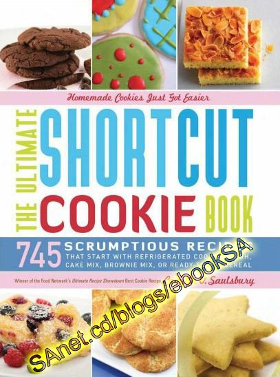 The Ultimate Shortcut Cookie Book: 745 Scrumptious Recipes That Start with Refrigerated Cookie Dough, Cake Mix