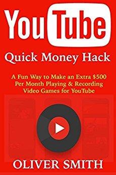 YouTube Quick Money Hack: A Fun Way to Make an Extra $500 Per Month Playing & Recording Video Games for YouTube
