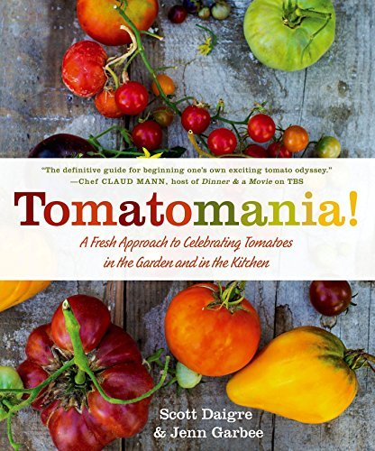 Tomatomania! A Fresh Approach to Celebrating Tomatoes in the Garden and in the Kitchen!