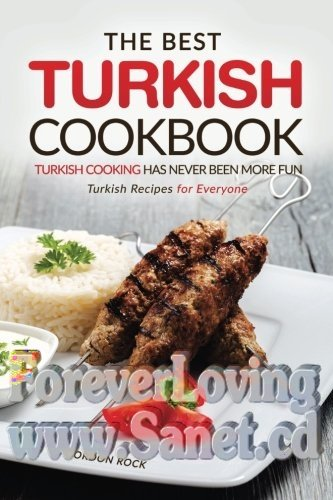 The Best Turkish Cookbook - Turkish Cooking Has Never Been More Fun Turkish Recipes for Everyone