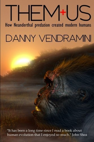 Them and Us How Neanderthal Predation Created Modern Humans
