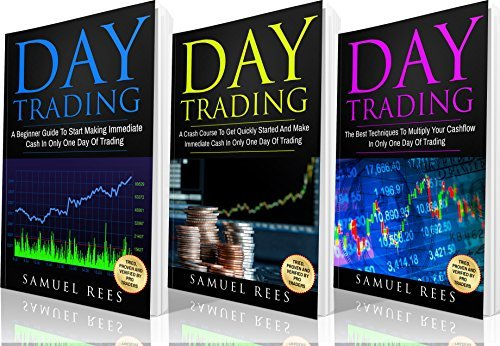DAY TRADING: Ultimate Beginner Guide: 3 books in 1: A Beginner Guide + A Crash Course To Get Quickly Started